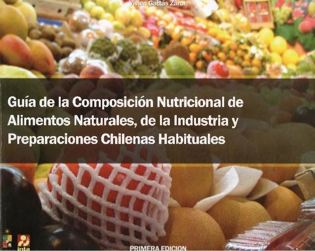 Guía de la Composición Nutricional de Alimentos Naturales, de la Industria y Preparaciones Chilenas Habituales