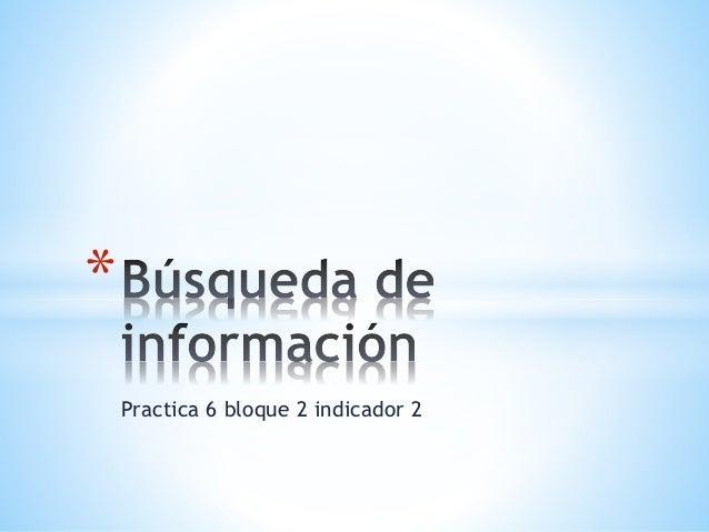 Practica 6 bloque 2 indicador 2  *