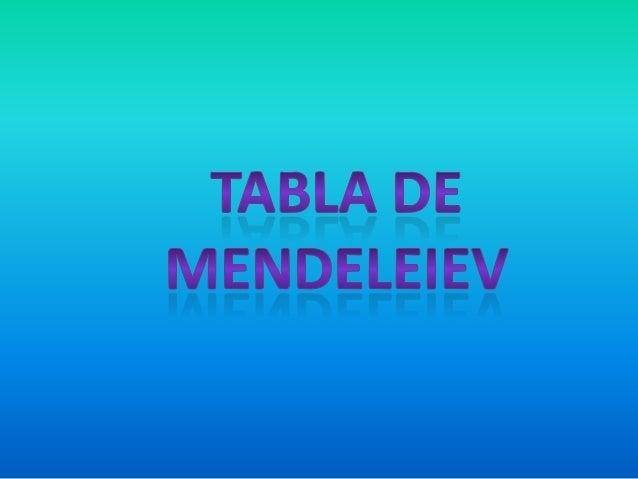 Tabla de Mendeleiev En el año 1871 Mendeleiev presentó una nueva versión de la tabla en la que mejoró la localización de a...