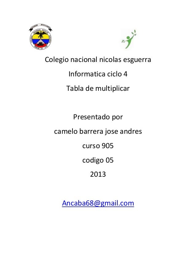 Colegio nacional nicolas esguerra       Informatica ciclo 4      Tabla de multiplicar        Presentado por  camelo barrer...
