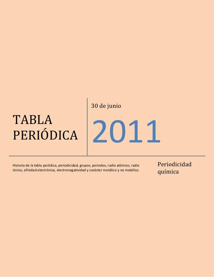 TABLA PERIÓDICA30 de junio2011Historia de la tabla paródica, periodicidad, grupos, periodos, radio atómico, radio iónico, ...
