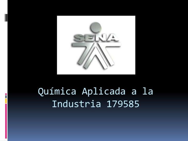 Química Aplicada a la Industria 179585<br />