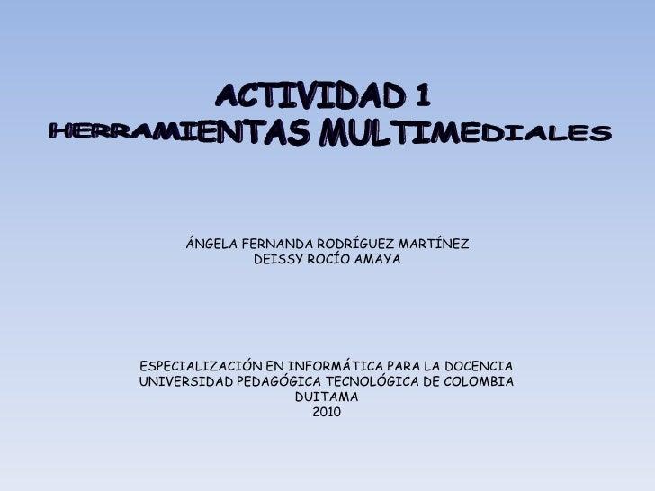 ÁNGELA FERNANDA RODRÍGUEZ MARTÍNEZ               DEISSY ROCÍO AMAYA     ESPECIALIZACIÓN EN INFORMÁTICA PARA LA DOCENCIA UN...