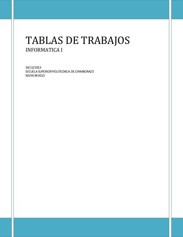 TABLAS DE TRABAJOS INFORMATICA I 30/12/2013 ESCUELA SUPERIOR POLITECNICA DE CHIMBORAZO KEVIN REVELO