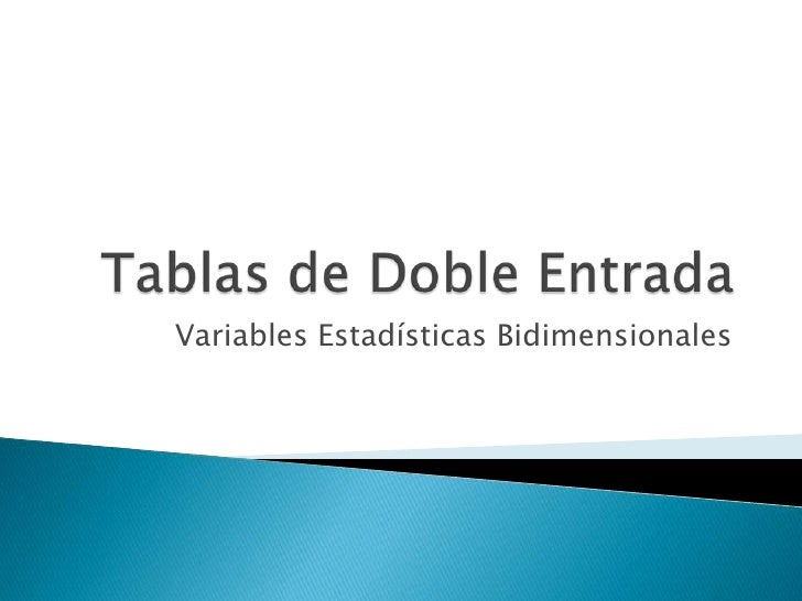 Tablas de Doble Entrada<br />Variables Estadísticas Bidimensionales<br />
