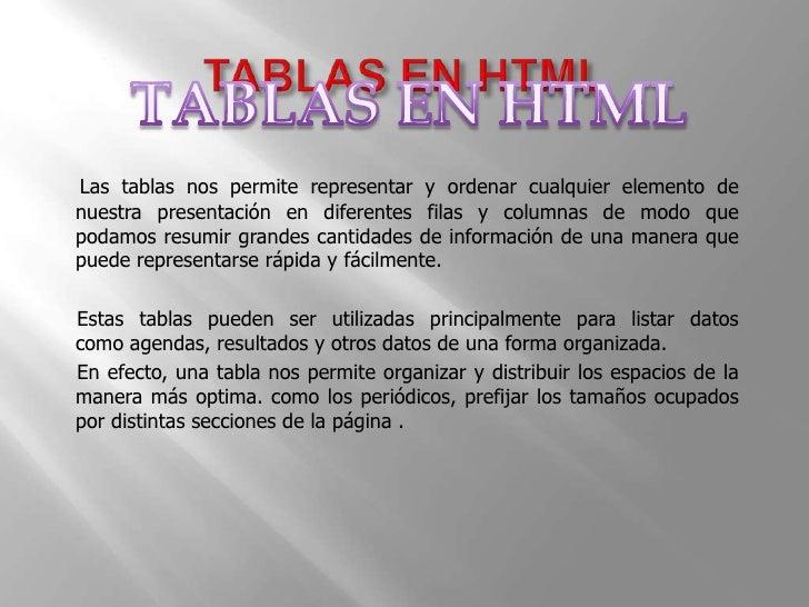 TABLAS EN HTML<br />TABLAS EN HTML<br />Las tablas nos permite representar y ordenar cualquier elemento de nuestra present...