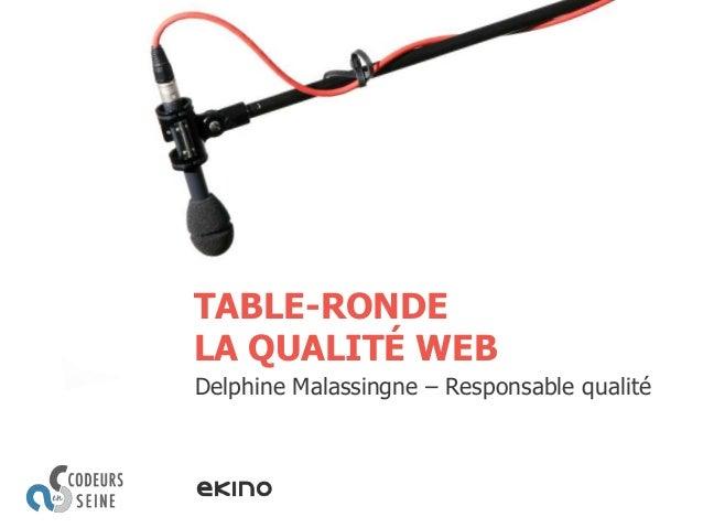 TABLE-RONDE LA QUALITÉ WEB Delphine Malassingne – Responsable qualité