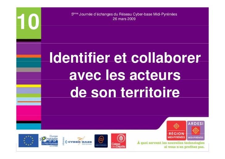 5ème Journée d'échanges du Réseau Cyber-base Midi-Pyrénées10                             26 mars 2009     Identifier et co...