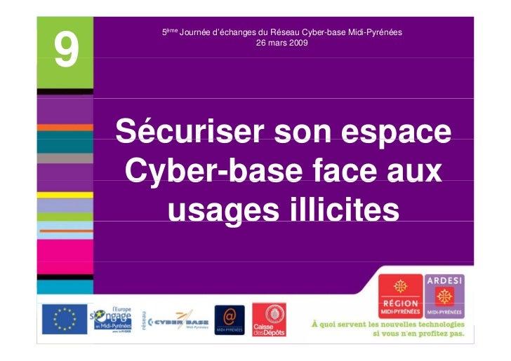 5ème Journée d'échanges du Réseau Cyber-base Midi-Pyrénées9                                         26 mars 2009       Séc...