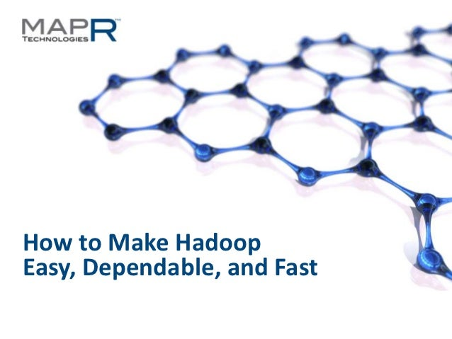 How to Make HadoopEasy, Dependable, and Fast©MapR Technologies - Confidential   1
