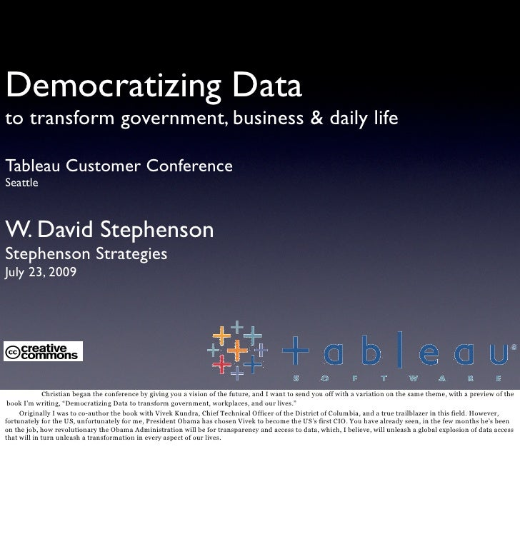 Democratizing Data to transform government, business & daily life  Tableau Customer Conference Seattle    W. David Stephen...