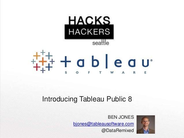 Introducing Tableau Public 8BEN JONESbjones@tableausoftware.com@DataRemixed