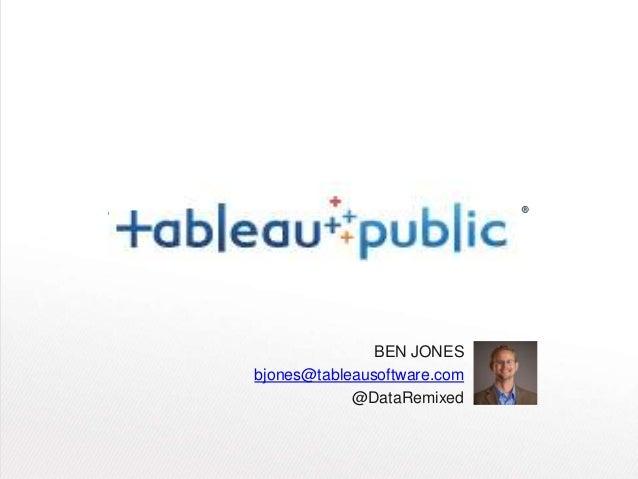 BEN JONES bjones@tableausoftware.com @DataRemixed