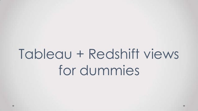 Tableau + Redshift views for dummies