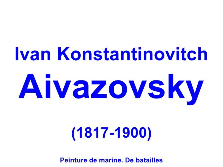 Ivan KonstantinovitchAivazovsky       (1817-1900)    Peinture de marine. De batailles
