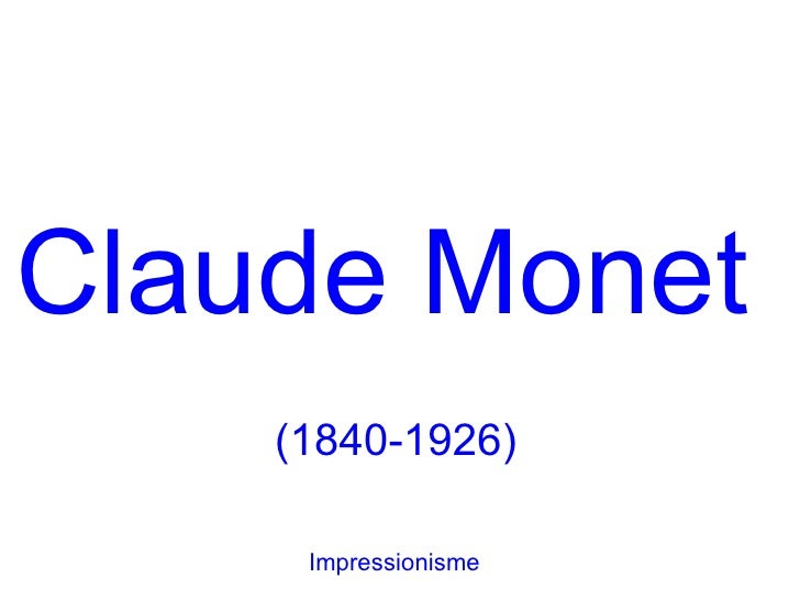 Claude Monet    (1840-1926)     Impressionisme