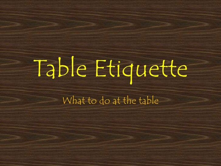 Table Etiquette<br />What to do at the table<br />