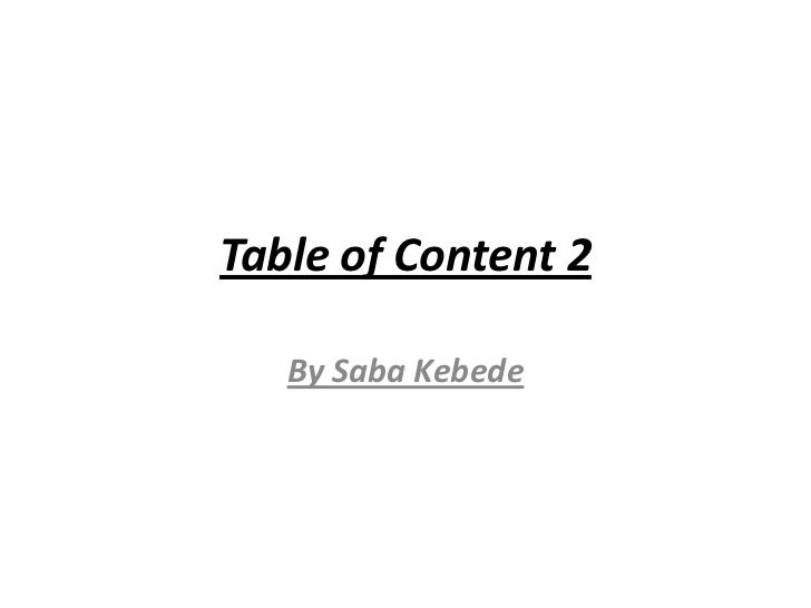 Table of Content 2   By Saba Kebede