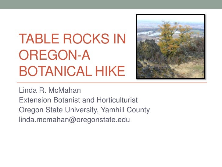 TABLE ROCKS INOREGON-ABOTANICAL HIKELinda R. McMahanExtension Botanist and HorticulturistOregon State University, Yamhill ...