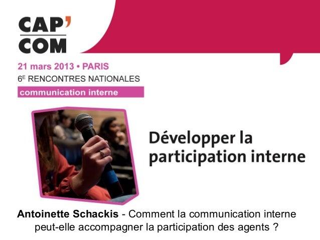 Antoinette Schackis - Comment la communication interne   peut-elle accompagner la participation des agents ?