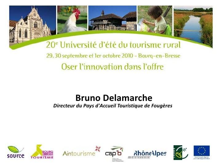 Bruno DelamarcheDirecteur du Pays dAccueil Touristique de Fougères