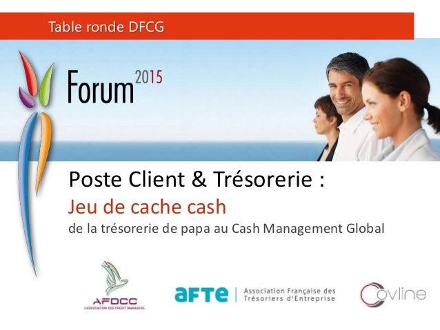 Poste Client & Trésorerie : Jeu de cache cash de la trésorerie de papa au Cash Management Global Table ronde DFCG