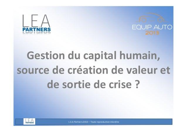 Gestion du capital humain, source de création de valeur et de sortie de crise ?  L.E.A Partners 2013 – Toute reproduction ...