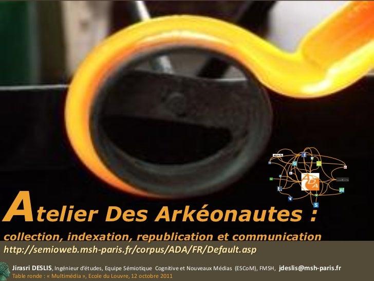 Atelier Des Arkéonautes :collection, indexation, republication et communicationhttp://semioweb.msh-paris.fr/corpus/ADA/FR/...