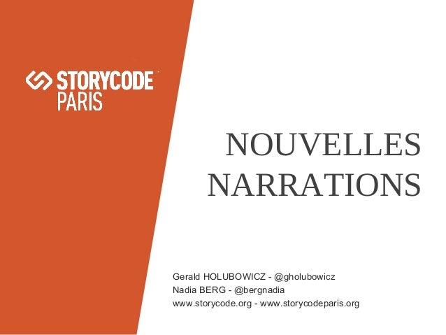 NOUVELLES NARRATIONS Gerald HOLUBOWICZ - @gholubowicz Nadia BERG - @bergnadia www.storycode.org - www.storycodeparis.org