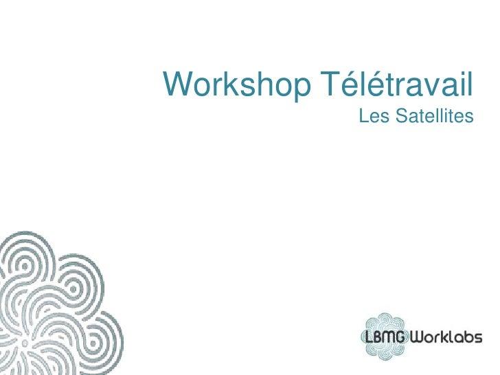 Workshop Télétravail            Les Satellites