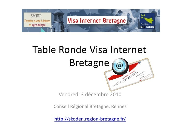 Table Ronde Visa Internet        Bretagne      Vendredi 3 décembre 2010    Conseil Régional Bretagne, Rennes    http://sko...