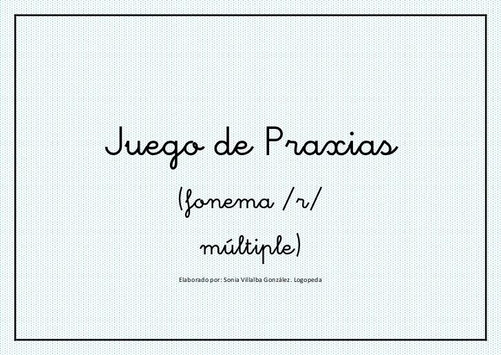 Juego de Praxias    (fonema /r/          múltiple)    Elaborado por: Sonia Villalba González. Logopeda