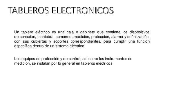 Un tablero eléctrico es una caja o gabinete que contiene los dispositivos de conexión, maniobra, comando, medición, protec...