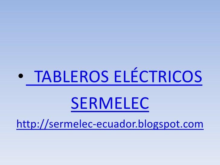 • TABLEROS ELÉCTRICOS       SERMELEC http://sermelec-ecuador.blogspot.com