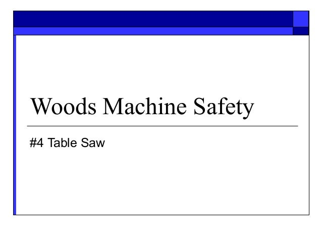 Woods Machine Safety#4 Table Saw