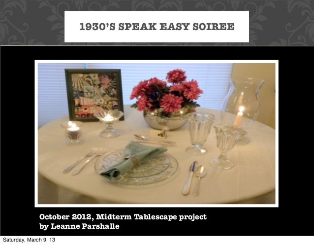 1930'S SPEAK EASY SOIREE              October 2012, Midterm Tablescape project              by Leanne ParshalleSaturday, M...