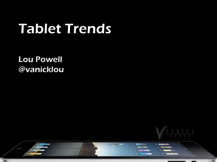 Tablet Trends Lou Powell @vanicklou