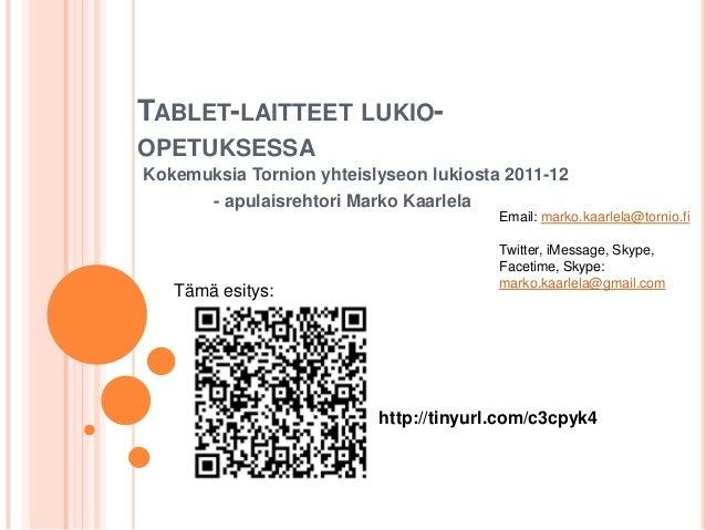 TABLET-LAITTEET LUKIO-OPETUKSESSAKokemuksia Tornion yhteislyseon lukiosta 2011-12       - apulaisrehtori Marko Kaarlela   ...