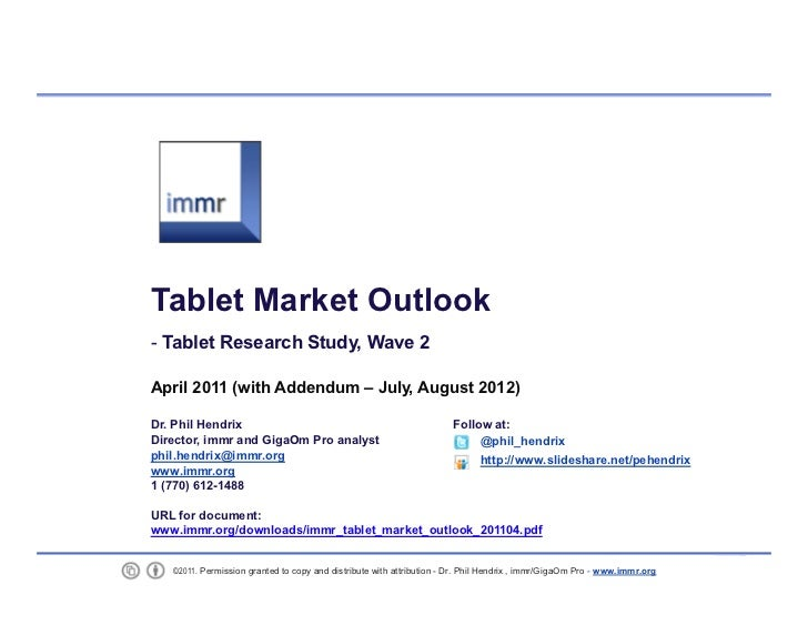 Tablet Market Outlook     Tablet Research Study, Wave 2    April 2011 (with Addendum – July, August 2012)    Dr. Phil Hend...