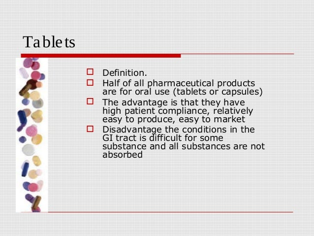 Ta ble ts             Definition.             Half of all pharmaceutical products              are for oral use (tablets...