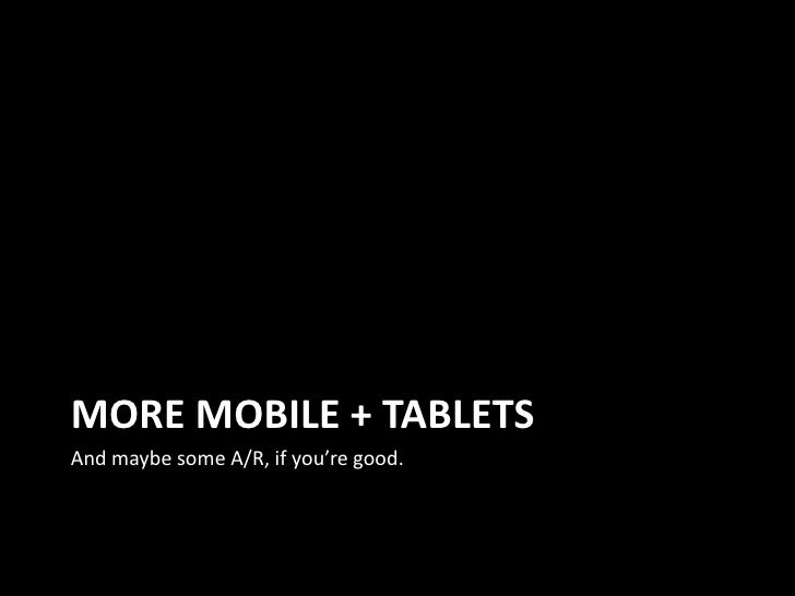 More Mobile + Tablets<br />And maybe some A/R, if you're good.<br />