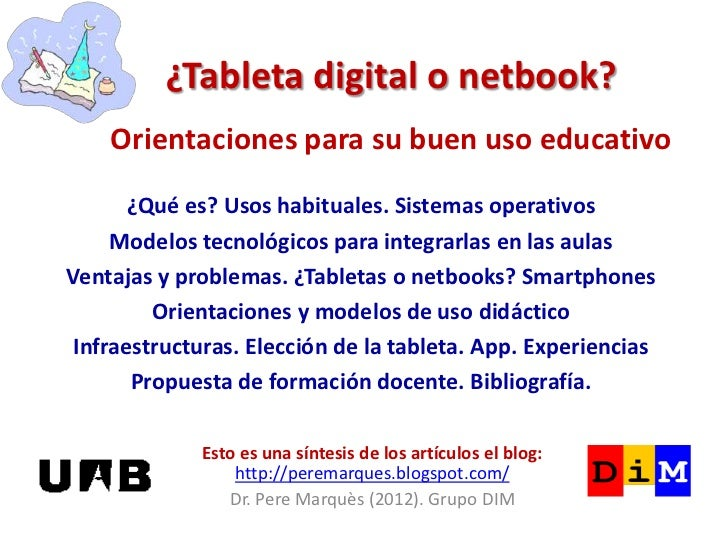 ¿Tableta digital o netbook?    Orientaciones para su buen uso educativo       ¿Qué es? Usos habituales. Sistemas operativo...