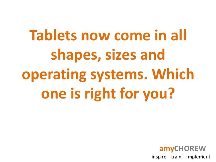 Tablets now come in all    shapes, sizes andoperating systems. Which   one is right for you?                     amyCHOREW...
