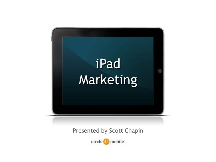 iPad <br />Marketing <br />Presented by Scott Chapin<br />