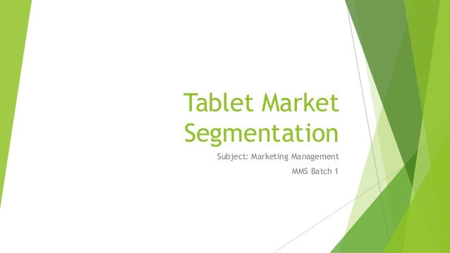 Tablet MarketSegmentation  Subject: Marketing Management                   MMS Batch 1