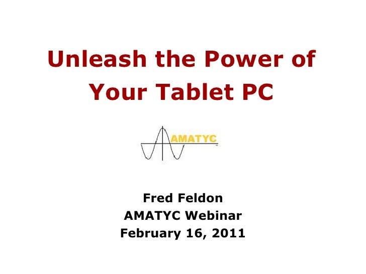 Unleash the Power ofYour Tablet PC<br />Fred Feldon<br />AMATYC Webinar<br />February 16, 2011<br />