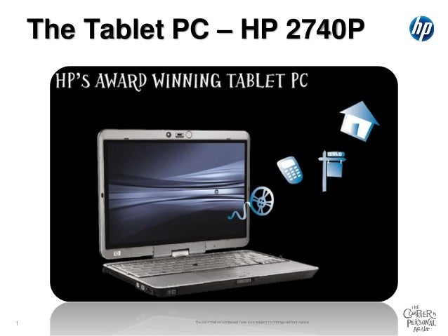 The Tablet PC – HP 2740P The information contained here in is subject to change without notice 1