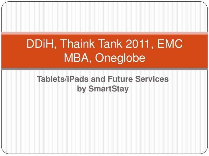 Tablets/iPads and Future Services by SmartStay<br />DDiH, Thaink Tank 2011, EMC MBA, Oneglobe<br />