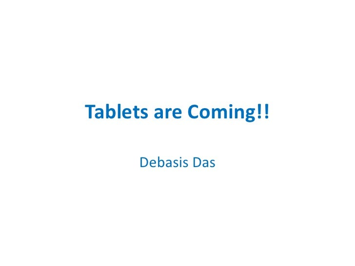 Tablets are Coming!!<br />Debasis Das<br />