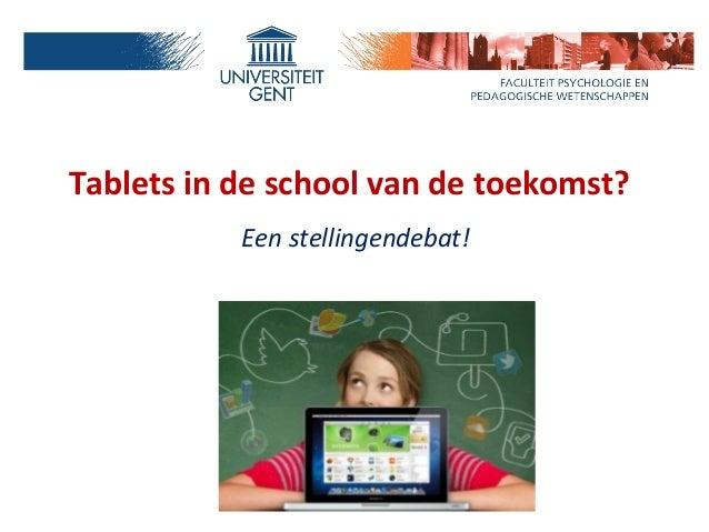 Tablets in de school van de toekomst?           Een stellingendebat!